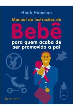 MANUAL DE INSTRUÇOES DO BEBE PARA QUEM ACABA DE SER PROMOVIDO A PAI