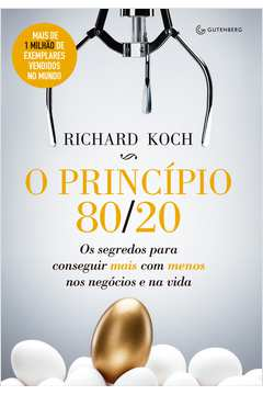 O Princípio 80/20 - o Segredo para Conseguir Mais com Menos nos Negócios e na Vida