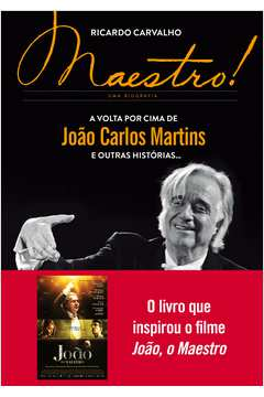 Maestro - Uma Biografia - a Volta por Cima de Joao Carlos Martins e Outras Historias