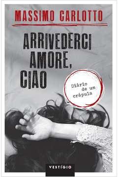 Arrivederci Amore, Ciao: Diário de Um Crápula