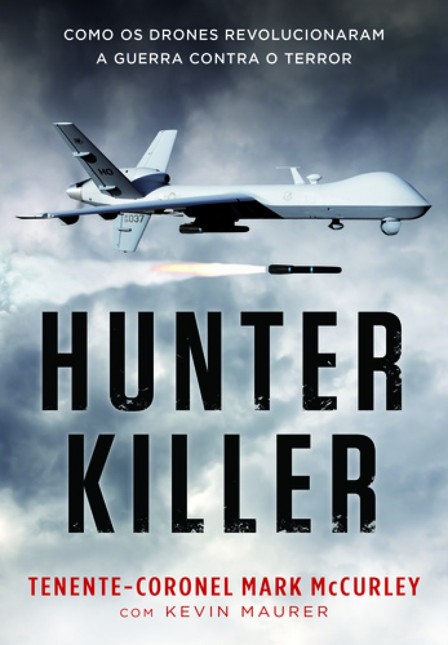Hunter Killer - Como os Drones Revolucionaram a Guerra Contra o Terror