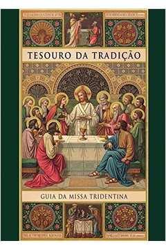 Tesouro da Tradicão: Guia da Missa Tridentina