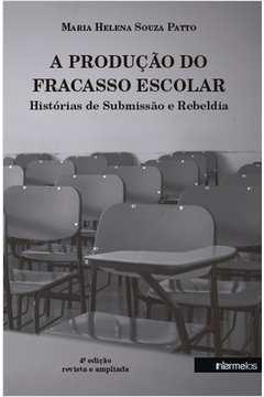 Produção do Fracasso Escolar, A: Histórias de Submissão e Rebeldia