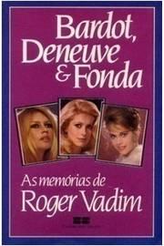 Bardot, Deneuve e Fonda - as Memórias de Roger Vadim