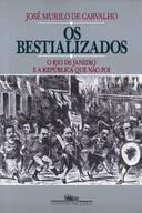 Bestializados Os O Rio de Janeiro e a Republica Que Nao Foi