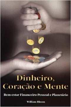 Dinheiro, Coração e Mente - Bem-estar Financeiro Pessoal e Planetário