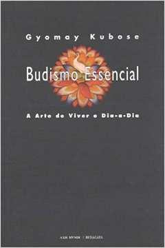 Budismo Essencial A Arte de Viver o Dia-a-dia