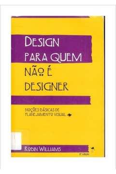 Design para Quem Não é Designer: Noções Básicas de Planejamento Visual