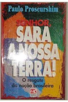Senhor, Sara a Nossa Terra! - o Resgate da Nação Brasileira.