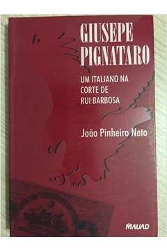 GIUSEPE PIGNATARO UM ITALIANO NA CORTE DE RUI BARBOSA