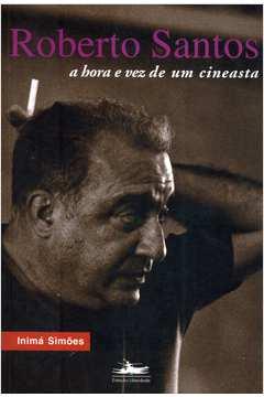 Roberto Santos a Hora e Vez de um Cineasta