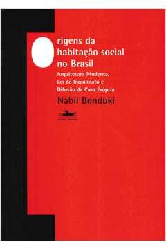 Origens da Habitação Social do Brasil: Arquitetura Moderna, Lei Inquinato e Difusao da Casa Própria.