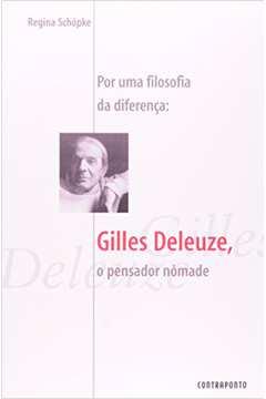 Por uma filosofia da diferença: Gilles Deleuze, o pensador nômade