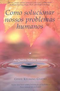 Como Solucionar Nossos Problemas Humanos - as Quatro Nobres Verdades
