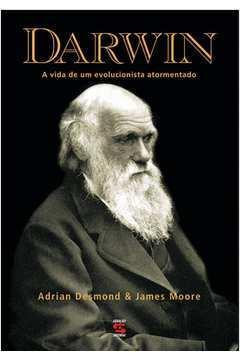 Darwin - a Vida de um Evolucionista Atormentado