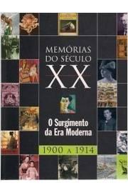 Memórias do Século XX - O Surgimento da Era Moderna 1900 a 1914