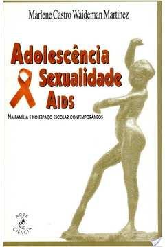 Adolescencia Sexualidade Aids - Na Familia E No Espaco Escolar Contemporaneos