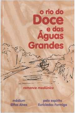 O Rio Doce e das Águas Grandes pelo Espírito Eurícledes Formiga