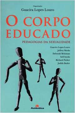 Corpo Educado, O: Pedagogias da Sexualidade