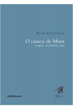 O casaco de Marx - Roupas, memória, dor