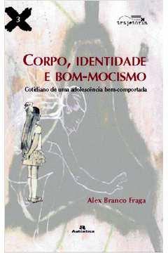 CORPO, IDENTIDADE E BOM-MOCISMO: COTIDIANO DE UMA ADOLESCENCIA BEM-COMPORTADA / 1ª EDICAO
