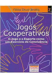 Jogos Cooperativos: - O Jogo E O Esporte Como Um Exercicio De Convivencia