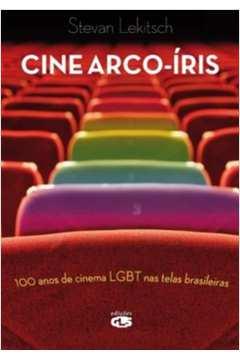 Cine Arco-íris - 100 Anos de Cinema Lgbt Nas Telas Brasileiras