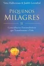 Pequenos Milagres Ii - Coincidências Extraordinárias que Transformam a Vida