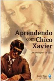 APRENDENDO COM CHICO XAVIER - UM EXEMPLO DE VIDA