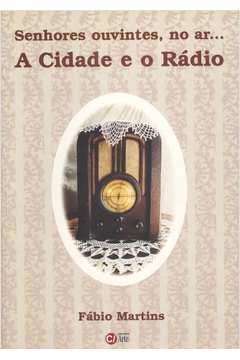 Senhores Ouvintes no Ar a Cidade e o Radio