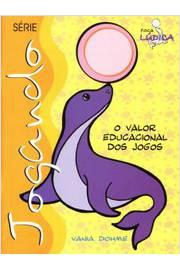 JOGANDO - FOCA O VALOR EDUCACIONAL DOS JOGOS