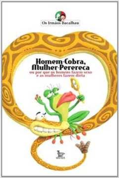 HOMEM-COBRA, MULHER-PERERECA - OU PORQUE OS HOMENS FAZEM SEXO E AS MULHERES