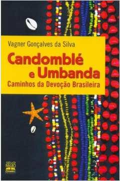 Candomblé e Umbanda - Caminhos da Devoção Brasileira