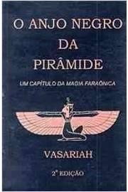 O anjo negro da piramide Um capitulo da magia faraonica