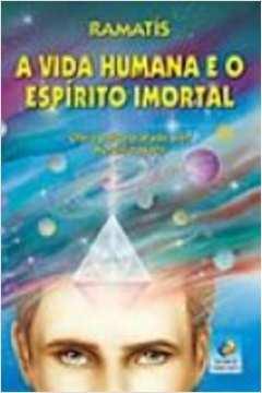 Vida Humana e o Espirito Imortal