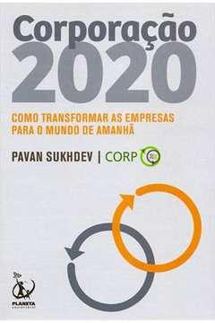Corporação 2020  Como Transformar as Empresas para o Mundo de Amanhã