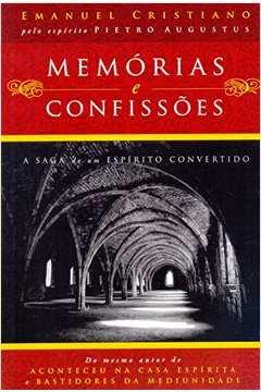 Memórias e Confissões A Saga de um Espírito Convertido