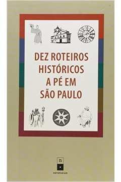 Dez Roteiros Historicos a Pe Em Sao Paulo