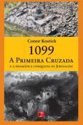 1099 a Primeira Cruzada e a Dramatica Conquista de Jerusalem