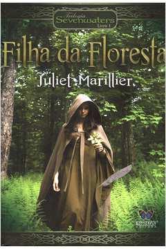 Filha da Floresta - Trilogia Sevenwaters Livro 1