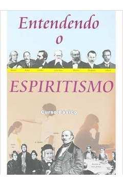 Entendendo o Espiritismo - Curso Básico