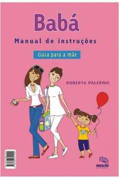 Babá manual de instruções guia para a mãe / Mãe manual de instruções guia para a babá