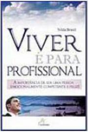 Viver E Para Profissional - A Importancia De Ser Uma Pessoa Emocionalmente Competente E Feliz