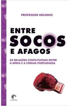 Entre Socos e Afagos - as Relações Conflituosas Entre a Mídia e a L...