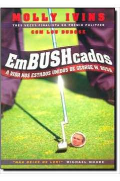 Embushcados - a Vida nos Estados Unidos de Georde W Bush