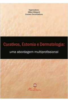 Curativos, Estomia e Dermatologia Uma Abordagem Multiprofissional