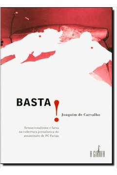BASTA! - SENSACIONALISMO E FARSA NA COBERTURA JORNALÍSTICA DO ASSASSINATO DE PC FARIAS