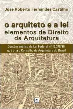 ARQUITETO E A LEI, O - elementos de Direito da Arquitetura