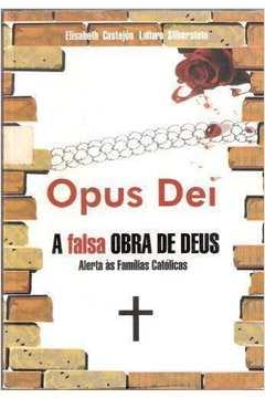 Opus Dei - A Falsa Obra De Deus Alerta As Familias Catolicas