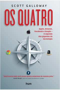 Quatro, Os: Apple, Amazon, Facebook e Google - o Segredo Dos Giagantes da Tecnologia
